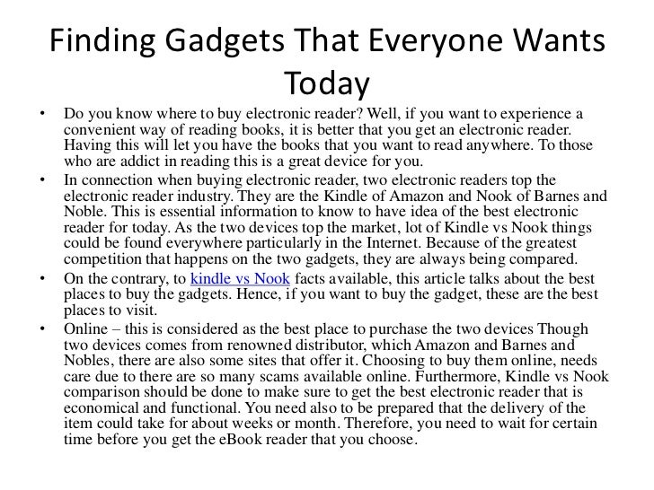 Finding Gadgets That Everyone Wants                   Today•   Do you know where to buy electronic reader? Well, if you wa...
