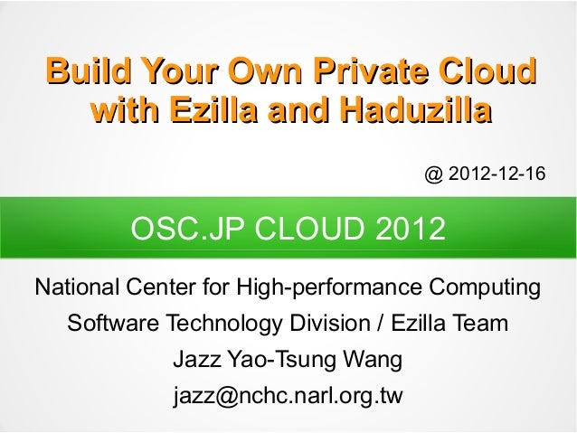 Build Your Own Private Cloud  with Ezilla and Haduzilla                                    @ 2012-12-16        OSC.JP CLOU...
