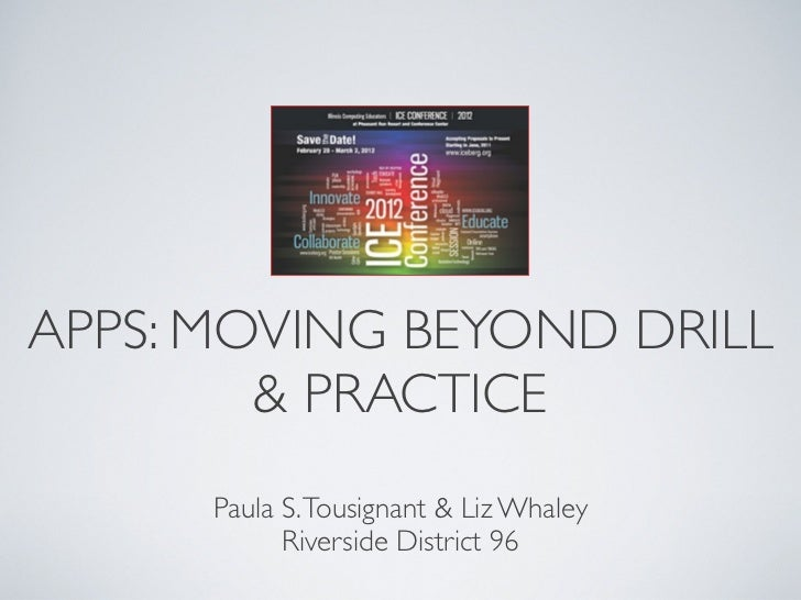 APPS: MOVING BEYOND DRILL        & PRACTICE      Paula S. Tousignant & Liz Whaley            Riverside District 96