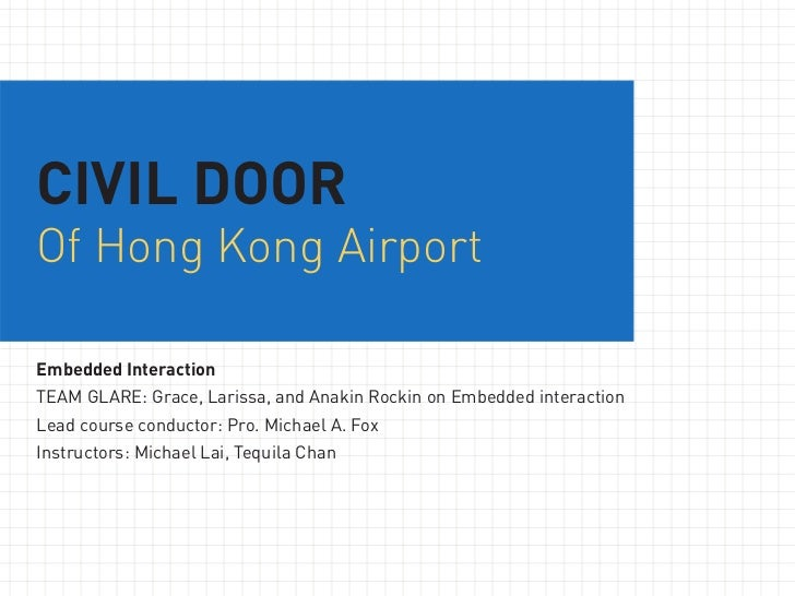 CIVIL DOOROf Hong Kong AirportEmbedded InteractionTEAM GLARE: Grace, Larissa, and Anakin Rockin on Embedded interactionLea...