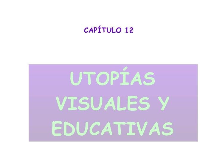 CAPÍTULO 12 UTOPÍAS VISUALES Y EDUCATIVAS