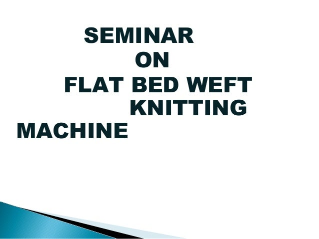 SEMINAR        ON   FLAT BED WEFT        KNITTINGMACHINE