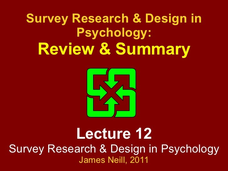 Lecture 12 Survey Research & Design in Psychology James Neill,  2011 Survey Research & Design in Psychology: Review & Summ...