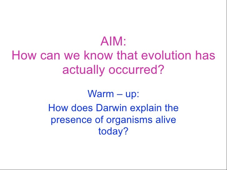 AIM: How can we know that evolution has         actually occurred?              Warm – up:       How does Darwin explain t...