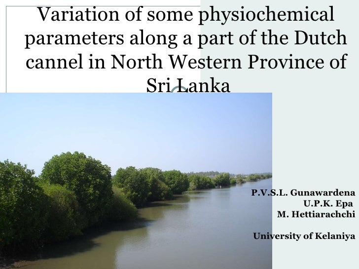 Variation of some physiochemical parameters along a part of the Dutch cannel in North Western Province of Sri Lanka P.V.S....