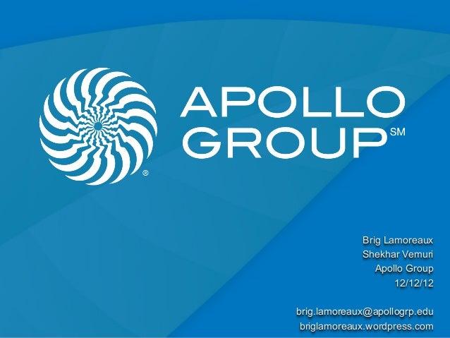 Brig Lamoreaux             Shekhar Vemuri                Apollo Group                    12/12/12brig.lamoreaux@apollogrp....
