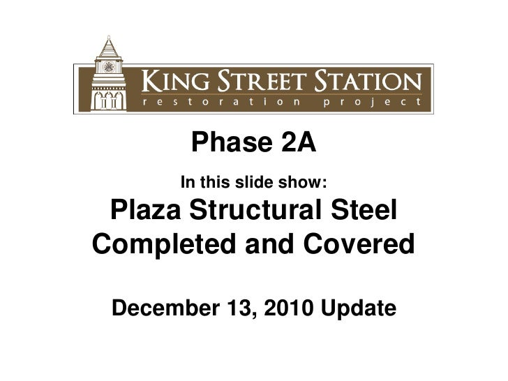 Phase 2A In this slide show: Plaza Structural Steel Completed and Covered December 13, 2010 Update
