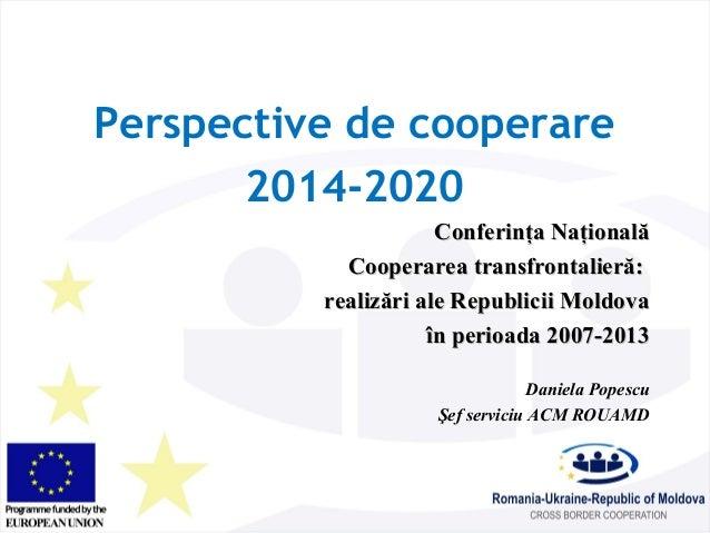 Perspective de cooperare  2014-2020  CCoonnffeerriinnţţaa NNaaţţiioonnaallăă  CCooooppeerraarreeaa ttrraannssffrroonnttaal...