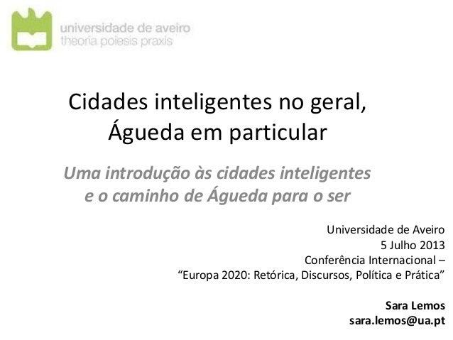 Cidades inteligentes no geral, Águeda em particular Uma introdução às cidades inteligentes e o caminho de Águeda para o se...