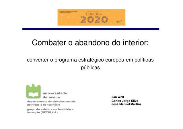 Combater o abandono do interior: converter o programa estratégico europeu em políticas públicas Jan Wolf Carlos Jorge Silv...