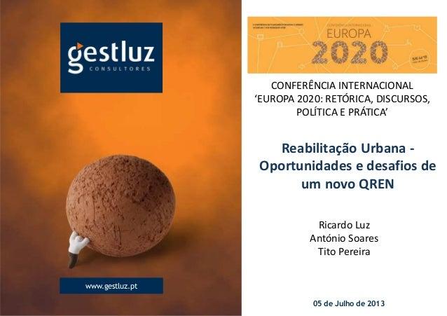 05 de Julho de 2013 www.gestluz.pt Ricardo Luz António Soares Tito Pereira Reabilitação Urbana - Oportunidades e desafios ...