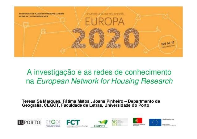 A investigação e as redes de conhecimento na European Network for Housing Research Teresa Sá Marques, Fátima Matos , Joana...