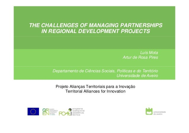 THE CHALLENGES OF MANAGING PARTNERSHIPS IN REGIONAL DEVELOPMENT PROJECTS Luís Mota Artur de Rosa Pires Departamento de Ciê...
