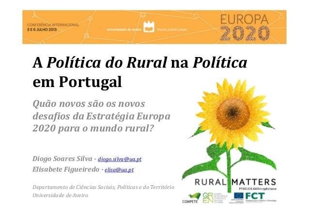 A Política do Rural na Política em Portugal Quão novos são os novos desafios da Estratégia Europa 2020 para o mundo rural?...