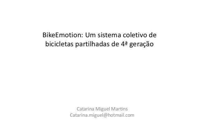 BikeEmotion: Um sistema coletivo de bicicletas partilhadas de 4ª geração Catarina Miguel Martins Catarina.miguel@hotmail.c...