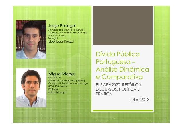 Dívida Pública Portuguesa – Análise Dinâmica e Comparativa EUROPA2020: RETÓRICA, DISCURSOS, POLÍTICA E PRÁTICA Julho 2013 ...
