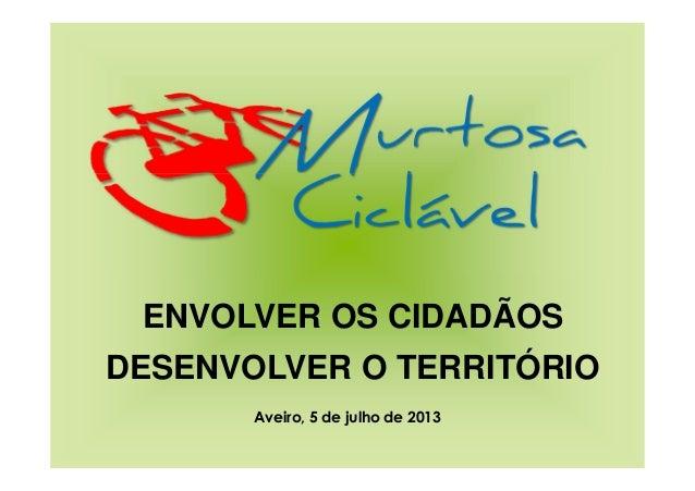 ENVOLVER OS CIDADÃOS DESENVOLVER O TERRITÓRIO Aveiro, 5 de julho de 2013