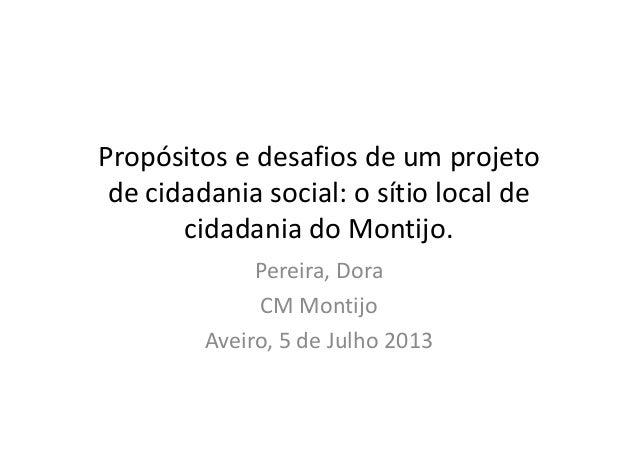 Propósitos e desafios de um projeto de cidadania social: o sítio local de cidadania do Montijo. Pereira, Dora CM Montijo A...