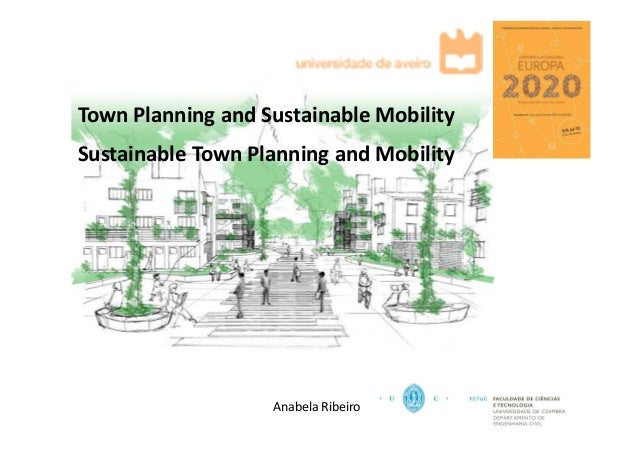 Anabela Ribeiro Town Planning and Sustainable Mobility Sustainable Town Planning and Mobility