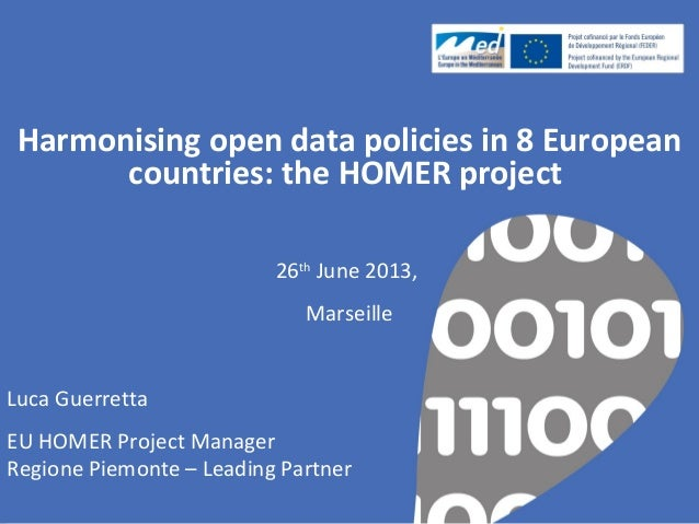 Harmonising open data policies in 8 European countries: the HOMER project 26th June 2013, Marseille Luca Guerretta EU HOME...