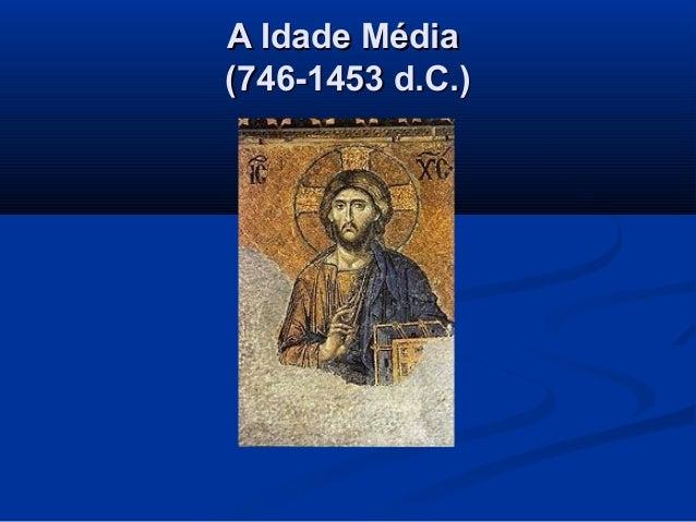 A Idade MédiaA Idade Média (746-1453 d.C.)(746-1453 d.C.)