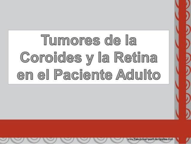 Introducción Es necesario tener en cuenta 3 lesiones malignas: 1.Tumor coroideo 2.Lesiones metastásicas 3.Melanoma