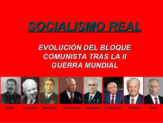 SOCIALISMO REALSOCIALISMO REAL EVOLUCIÓN DEL BLOQUEEVOLUCIÓN DEL BLOQUE COMUNISTA TRAS LA IICOMUNISTA TRAS LA II GUERRA MU...