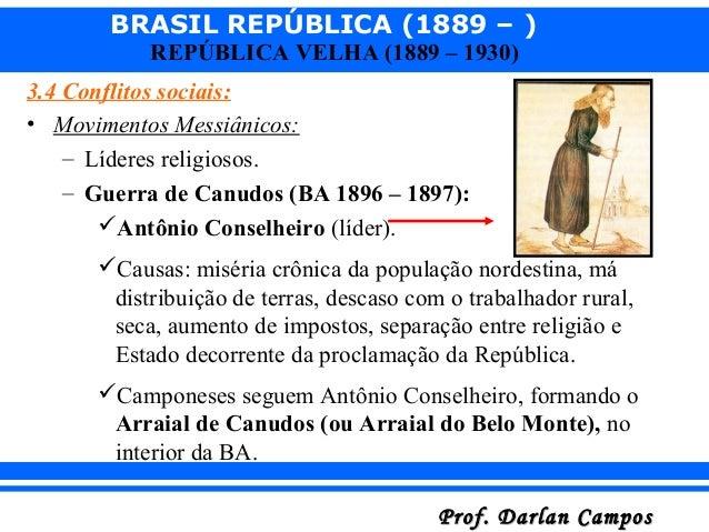 BRASIL REPÚBLICA (1889 – ) Prof. Darlan CamposProf. Darlan Campos REPÚBLICA VELHA (1889 – 1930) 3.4 Conflitos sociais: • M...