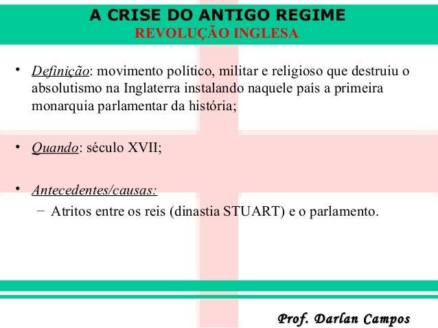 A CRISE DO ANTIGO REGIME REVOLUÇÃO INGLESA • Definição: movimento político, militar e religioso que destruiu o absolutismo...