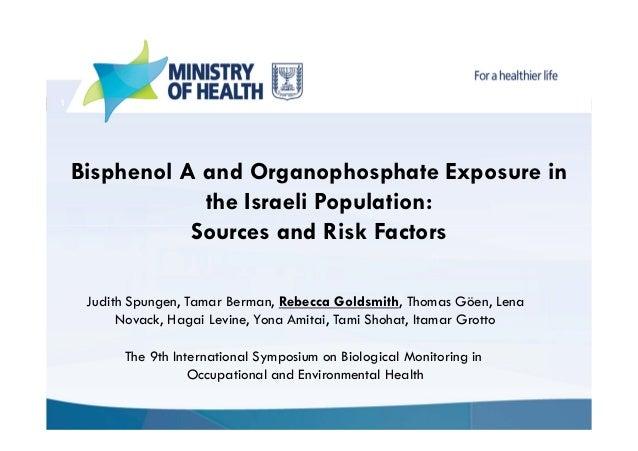 1  Bisphenol A and Organophosphate Exposure in the Israeli Population: Sources and Risk Factors Judith Spungen, Tamar Berm...