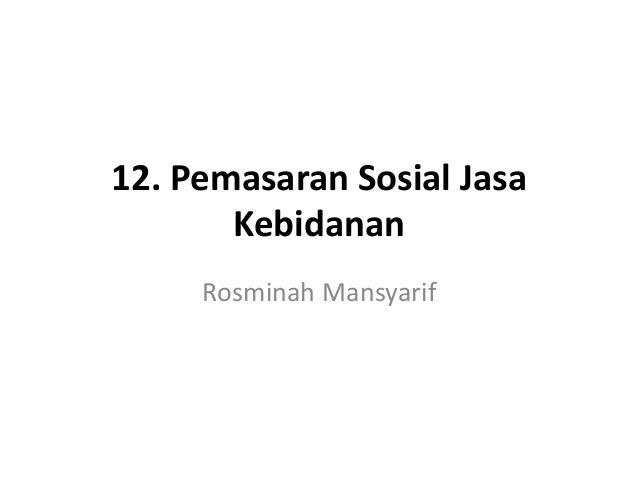 12. Pemasaran Sosial Jasa Kebidanan Rosminah Mansyarif