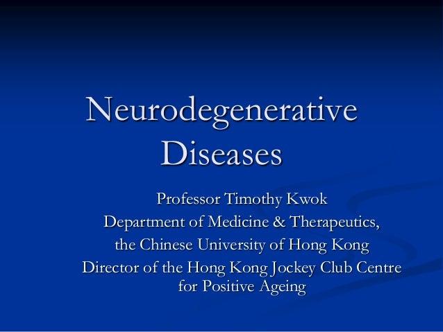 Neurodegenerative Diseases Professor Timothy Kwok Department of Medicine & Therapeutics, the Chinese University of Hong Ko...