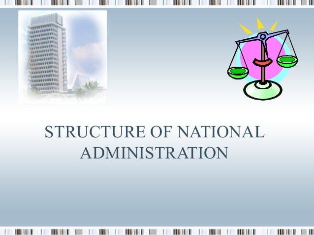 STRUCTURE OF NATIONAL ADMINISTRATION
