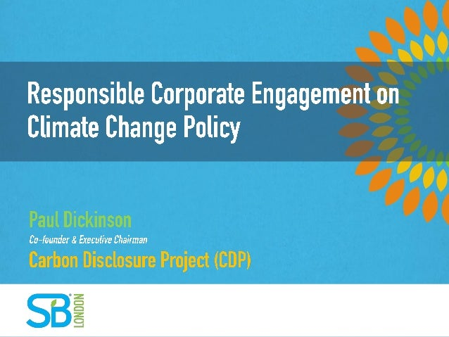Supporting Responsible Corporate Engagement on Climate Change Policy 19th November 2013 Paul Dickinson, CDP  www.cdp.net |...
