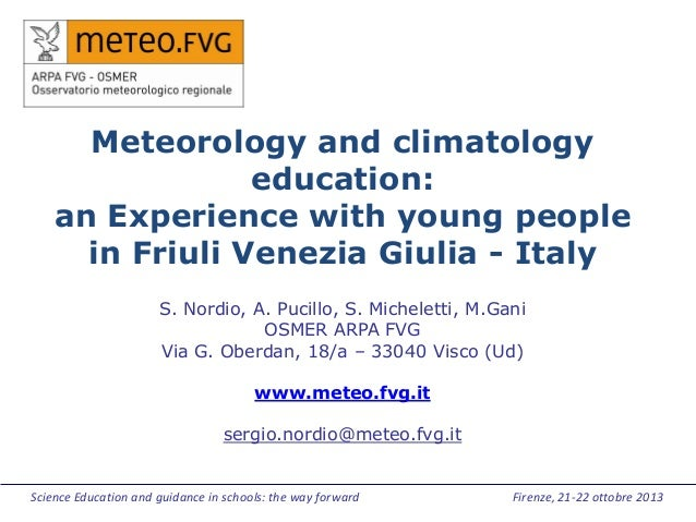 Meteorology and climatology education: an Experience with young people in Friuli Venezia Giulia - Italy S. Nordio, A. Puci...