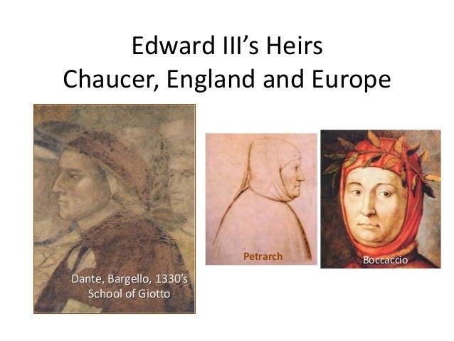 Edward III's Heirs Chaucer, England and Europe  Petrarch  Dante, Bargello, 1330's School of Giotto  Boccaccio