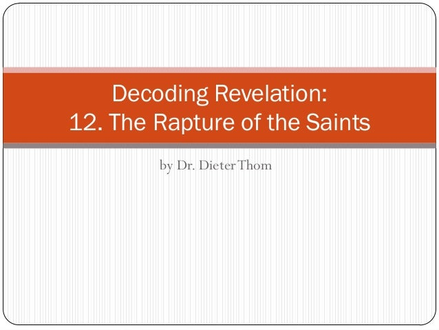 Decoding Revelation: 12. The Rapture of the Saints by Dr. Dieter Thom