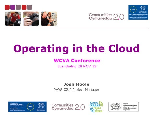 Operating in the Cloud WCVA Conference LLandudno 28 NOV 13  Josh Hoole PAVS C2.0 Project Manager  @Communities2_0  @jho344...