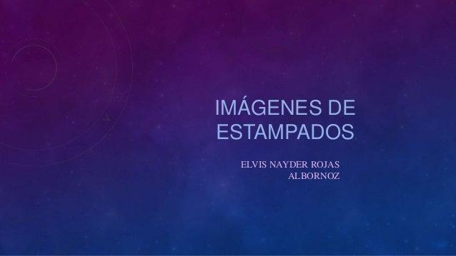 IMÁGENES DE ESTAMPADOS ELVIS NAYDER ROJAS ALBORNOZ