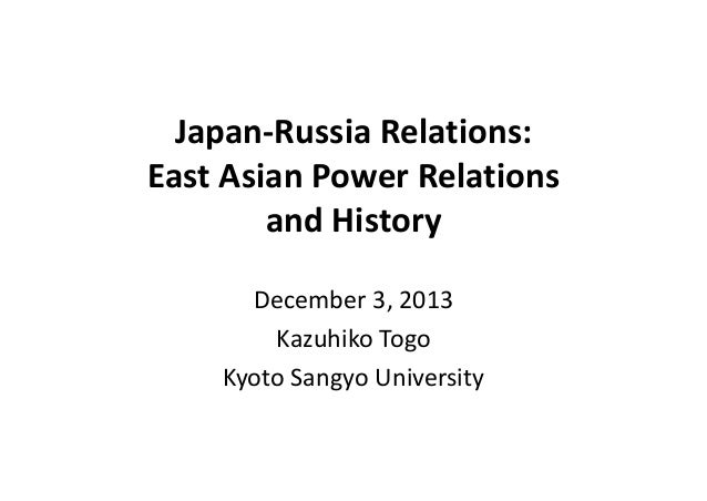 Japan‐RussiaRelations: EastAsianPowerRelations andHistory December3,2013 KazuhikoTogo KyotoSangyoUniversity