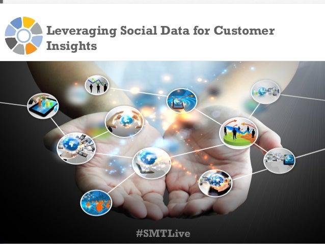 Leveraging Social Data for Customer Insights  #SMTLive
