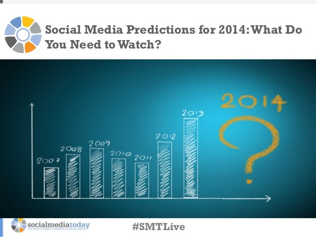 Social Media Predictions for 2014: What Do You Need to Watch?  #SMTLive