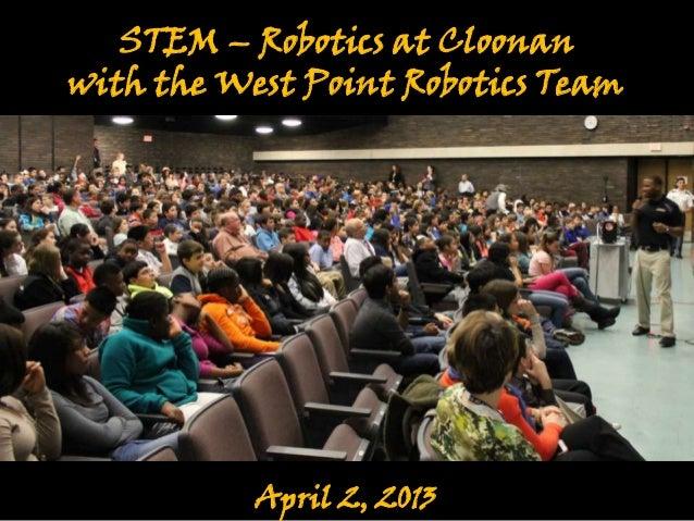 STEM – Robotics at Cloonanwith the West Point Robotics Team           April 2, 2013