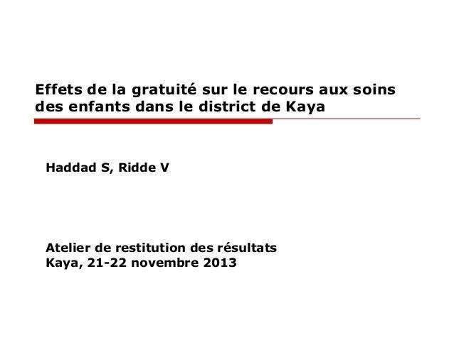 Effets de la gratuité sur le recours aux soins des enfants dans le district de Kaya  Haddad S, Ridde V  Atelier de restitu...