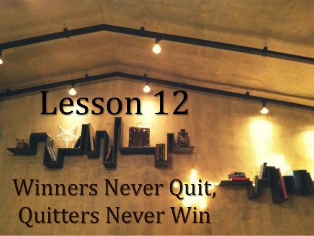 Lesson 12 Winners Never Quit, Quitters Never Win