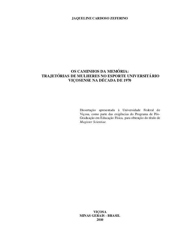 JAQUELINE CARDOSO ZEFERINO  OS CAMINHOS DA MEMÓRIA: TRAJETÓRIAS DE MULHERES NO ESPORTE UNIVERSITÁRIO VIÇOSENSE NA DÉCADA D...