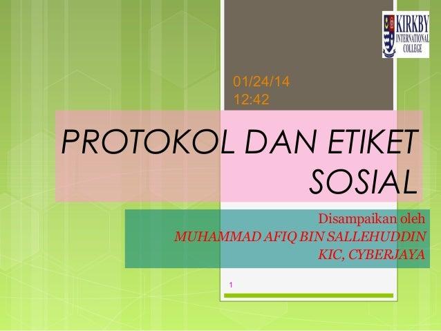 01/24/14 12:42  PROTOKOL DAN ETIKET SOSIAL Disampaikan oleh MUHAMMAD AFIQ BIN SALLEHUDDIN KIC, CYBERJAYA 1