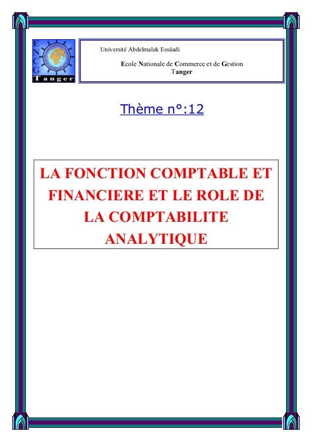 1 12:Thème n° LA FONCTION COMPTABLE ET FINANCIERE ET LE ROLE DE LA COMPTABILITE ANALYTIQUE Université Abdelmalek Essâadi E...