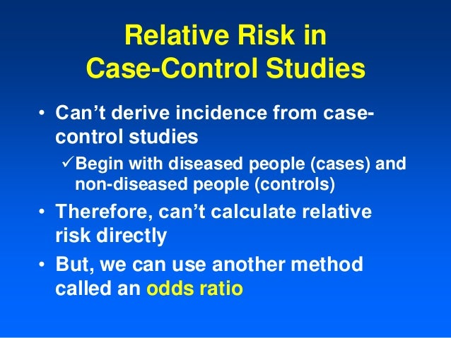 case control study odds ratio Case control odds ratio  to understand the or in a case-control study we need to look at how the or approximates the risk ratio and approximates the rate ratio.