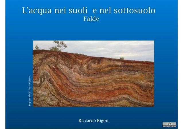 L'acqua nei suoli e nel sottosuolo Falde Riccardo Rigon Depositionalmasterpiece